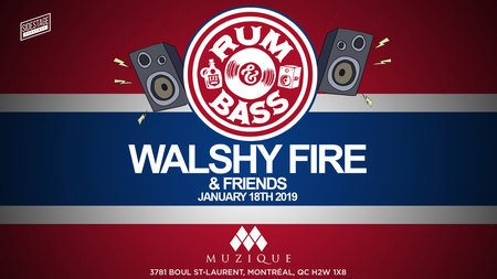 Rum & Bass with Walshy Fire and Friends  at Muzique in Montreal 18 Jan 2019
