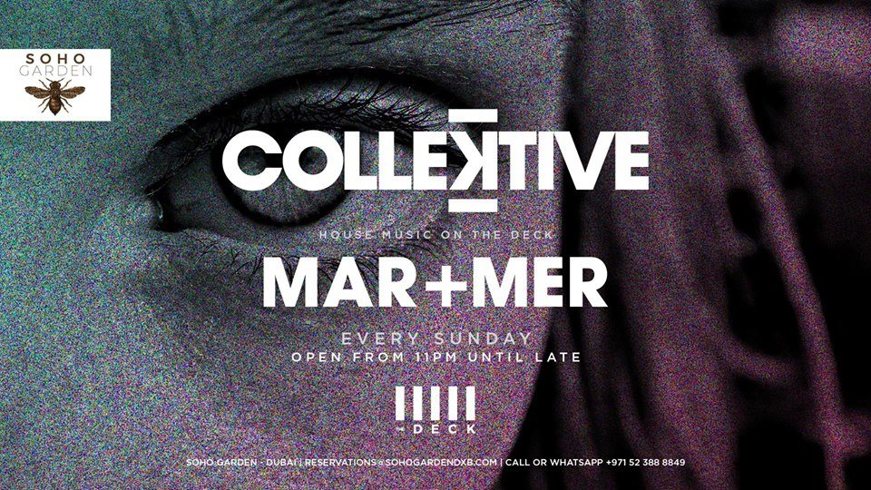 Colle?tive with Mar Mer - Every Sunday - The Deck  at Soho Garden in Dubai 20 Jan 2019
